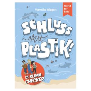 Veronika Wiggert: Die Klima-Checker: Schluss mit Plastik!